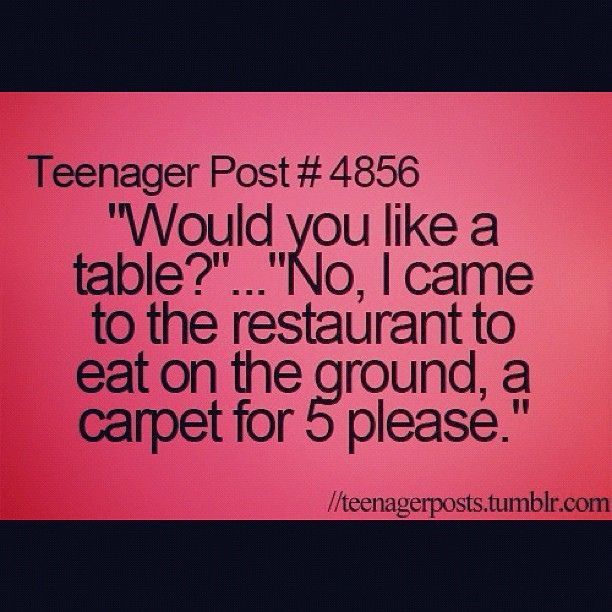 teenager post | love this # teenager # post # sarcasm 1-how many other people does this question really irritate?!!:)