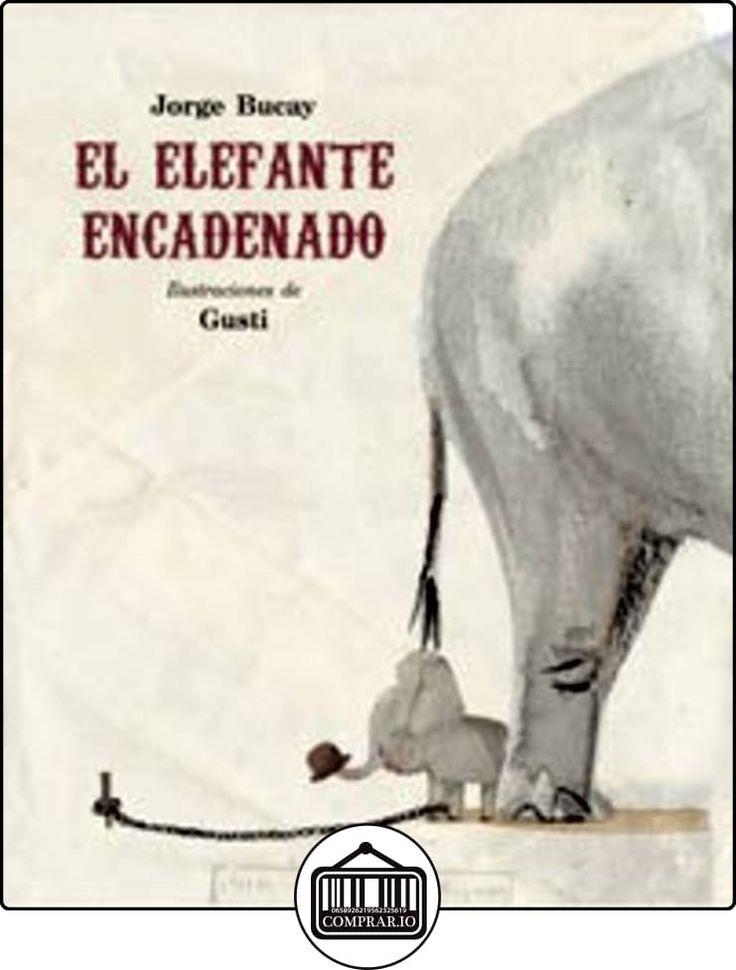 El elefante encadenado (MIRA Y APRENDE) de Jorge Bucay ✿ Libros infantiles y juveniles - (De 3 a 6 años) ✿