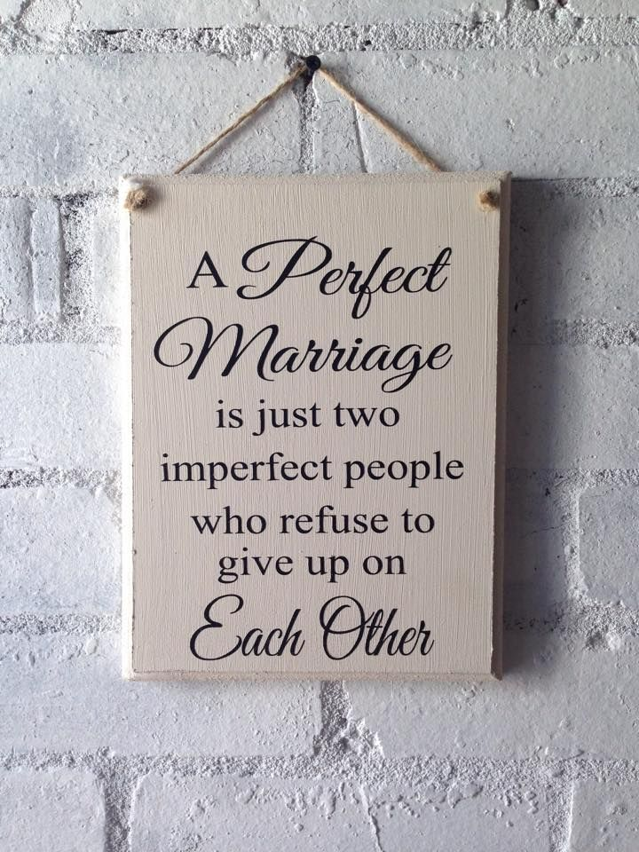Wooden sign available in a range of sizes and colours. Please select from the drop down menus.Reads ' A perfect marriage is just two inperfect people who refuse to give up on eachother'Makes a great gift for an anniversary of lovely to hang in your own home.