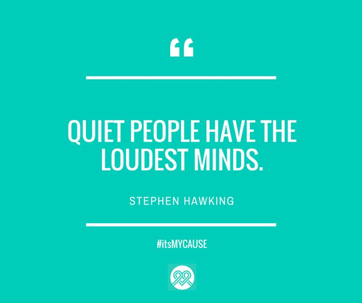 """Quiet people have the loudest minds."" —Stephen Hawking #itsMYCAUSE #crowdfunding #Hawking"