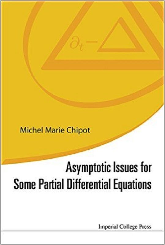 Asymptotic issues for some partial differential equations / Michel Marie Chipot