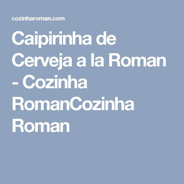 Caipirinha de Cerveja a la Roman - Cozinha RomanCozinha Roman