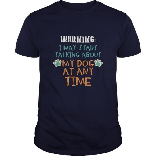 WARNIG I MAY START TALKING ABOUT MY DOG AT ANY TIME GREAT GIFT FOR ANY DOG LOVER T-SHIRTS, HOODIES (19$ ==► Shopping Now) #warnig #i #may #start #talking #about #my #dog #at #any #time #great #gift #for #any #dog #lover #shirts #tshirt #hoodie #sweatshirt #fashion #style