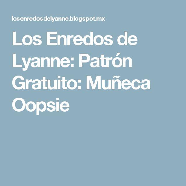 Los Enredos de Lyanne: Patrón Gratuito: Muñeca Oopsie