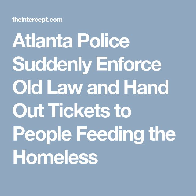 Atlanta Police Suddenly Enforce Old Law and Hand Out Tickets to People Feeding the Homeless