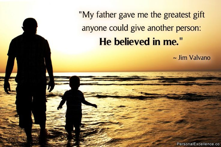 """""""My father gave me the greatest gift anyone could give another person: He believed in me."""" ~ Jim Valvano"""