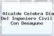 http://tecnoautos.com/wp-content/uploads/imagenes/tendencias/thumbs/alcalde-celebra-dia-del-ingeniero-civil-con-desayuno.jpg Dia Del Ingeniero Civil. Alcalde celebra Día del Ingeniero Civil con desayuno, Enlaces, Imágenes, Videos y Tweets - http://tecnoautos.com/actualidad/dia-del-ingeniero-civil-alcalde-celebra-dia-del-ingeniero-civil-con-desayuno/