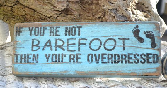 If You're Not Barefoot Then You're Overdressed Distressed Rustic Wood Beach Sign Nautical Coastal Decor