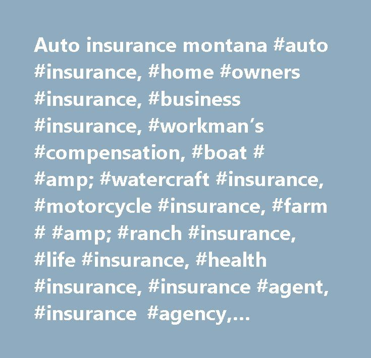 Auto insurance montana #auto #insurance, #home #owners #insurance, #business #insurance, #workman's #compensation, #boat # #amp; #watercraft #insurance, #motorcycle #insurance, #farm # #amp; #ranch #insurance, #life #insurance, #health #insurance, #insurance #agent, #insurance #agency, #progressive, #liability #insurance, #renter's #insurance, #event #insurance, #bonds…