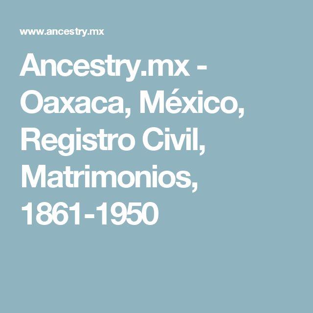 Ancestry.mx - Oaxaca, México, Registro Civil, Matrimonios, 1861-1950