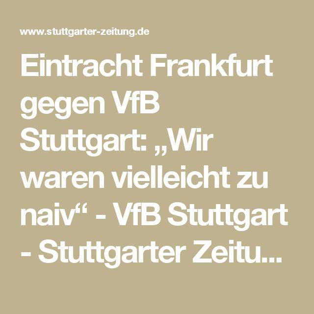 """Eintracht Frankfurt gegen VfB Stuttgart: """"Wir waren vielleicht zu naiv"""" - VfB Stuttgart - Stuttgarter Zeitung"""