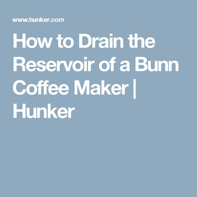 How to Drain the Reservoir of a Bunn Coffee Maker | Hunker
