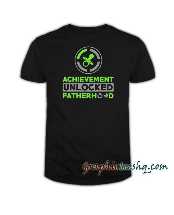 44335dbda Achievement Unlocked Fatherhood Tee Shirt Price  13.50