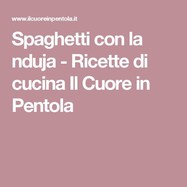 Spaghetti con la nduja - Ricette di cucina Il Cuore in Pentola