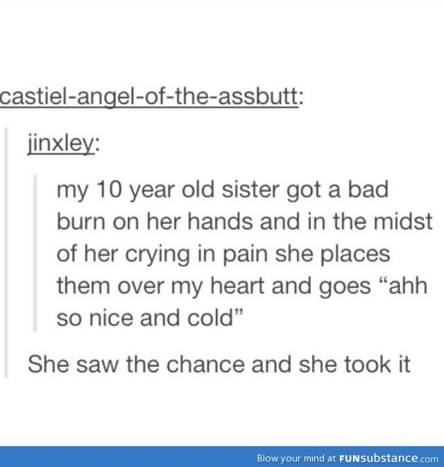 ooooohhh BURN. you see what I did there? because her hands...they got burned...never mind.