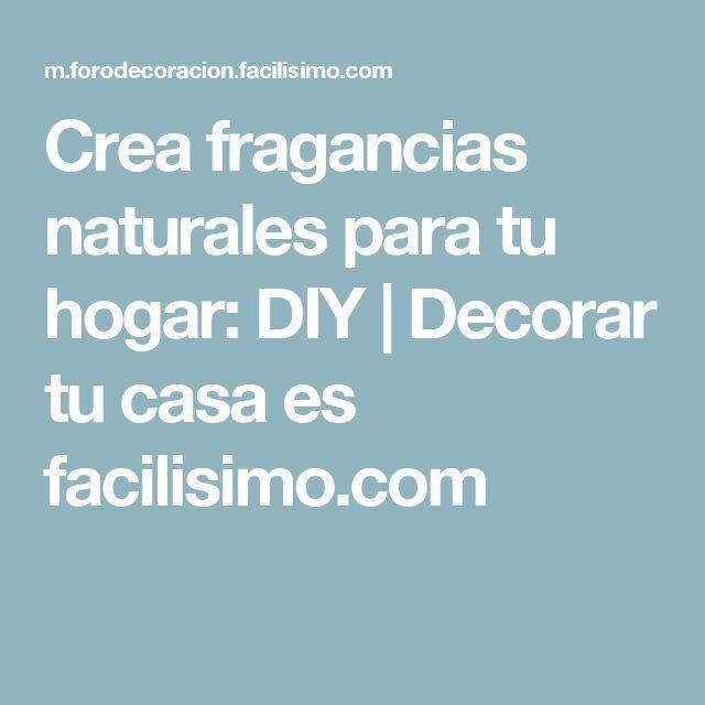 Crea fragancias naturales para tu hogar diy decorar tu - Crea tu casa ...