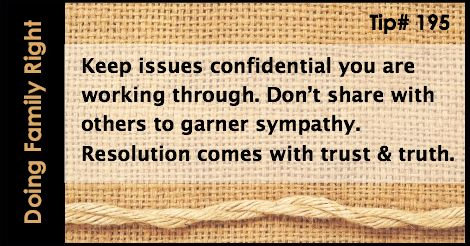 Keep issues confidential you are working through in your marriage. Resolution comes with trust and truth.