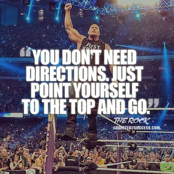 Dwayne Johnson: http://addicted2success.com/quotes/24-dwayne-johnson-motivational-picture-quotes/