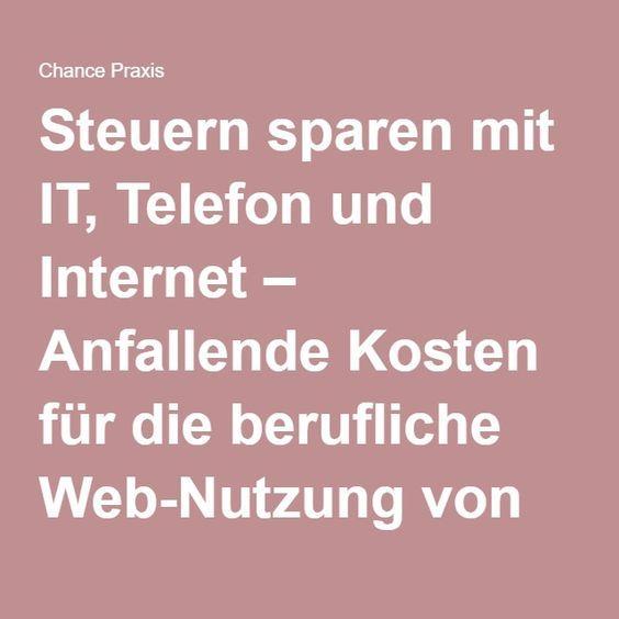 Steuern sparen mit IT, Telefon und Internet – Anfallende Kosten für die berufliche Web-Nutzung von der Steuer absetzen | Chance Praxis