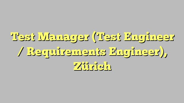 Test Manager (Test Engineer / Requirements Engineer), Zürich