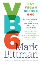 Eat Vegan Before 6:00, by Mark Bittman. Available May 2013.