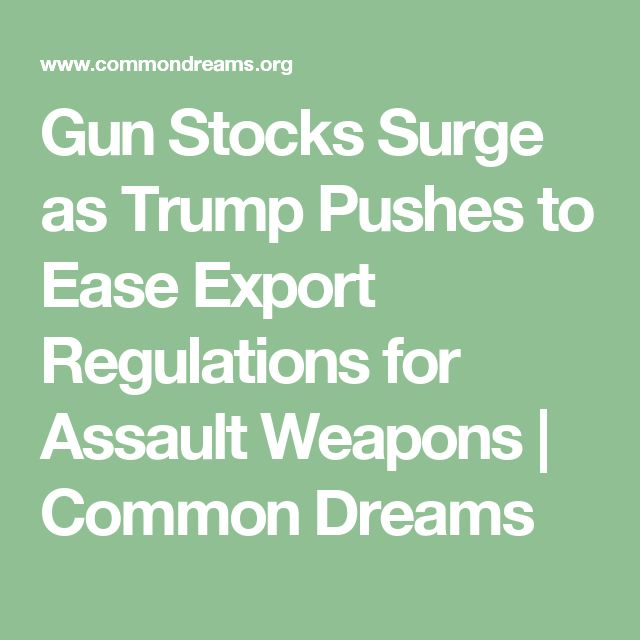 Gun Stocks Surge as Trump Pushes to Ease Export Regulations for Assault Weapons | Common Dreams