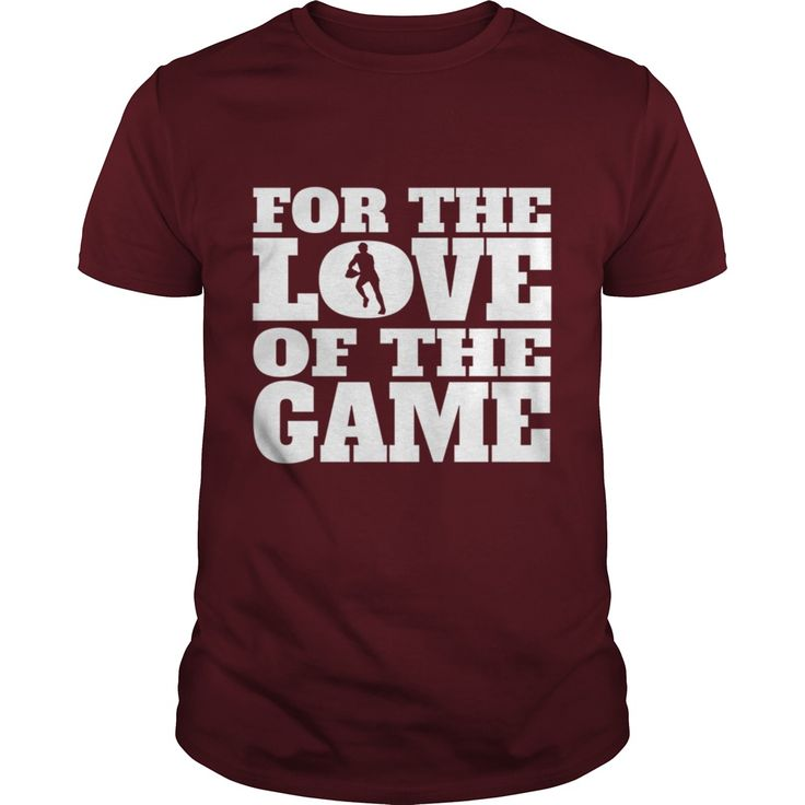For The Love Of The Game Rugby Sport Girl Boy Guy Lady Men Women Man Woman Coach Player