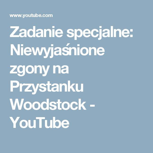 Zadanie specjalne: Niewyjaśnione zgony na Przystanku Woodstock - YouTube