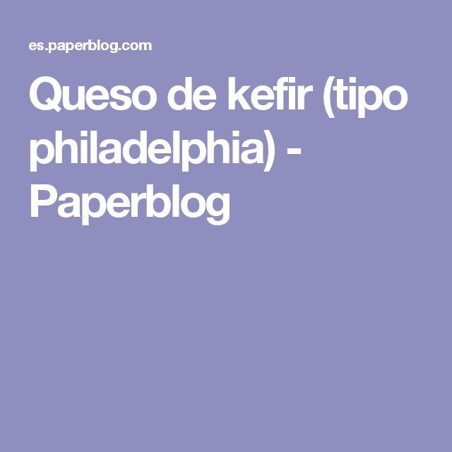 Queso de kefir (tipo philadelphia) - Paperblog