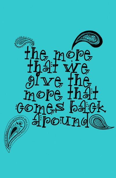 ...the more that we give the more that comes back around