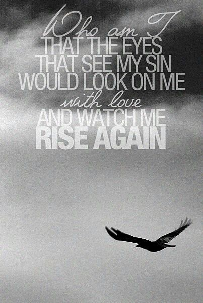 Casting Crowns. It is hard to grasp God's grace and forgiveness. I fall daily, but by His Grace I rise again. What a wonderful God we serve!