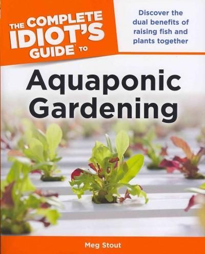 The Complete Idiot's Guide to Aquaponic Gardening is a comprehensive guide to aquaponic gardening, from choosing a setup to selecting fish and vegetables. In addition to everything one needs to know t