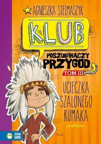 Agnieszka Stelmaszyk - Klub poszukiwaczy przygód tom 3 Ucieczka szalonego rumaka