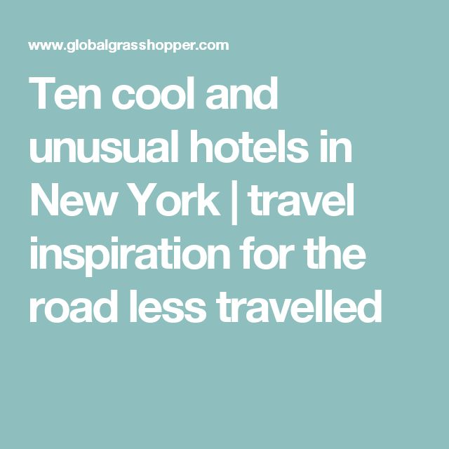 Ten cool and unusual hotels in New York | travel inspiration for the road less travelled