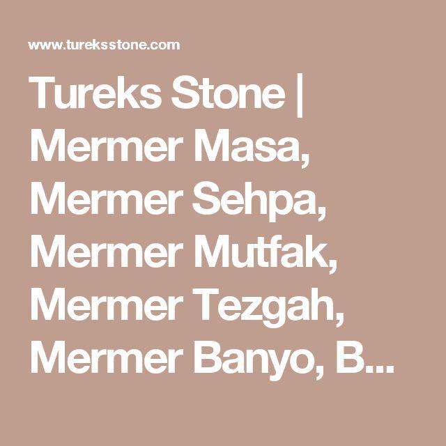 Tureks Stone   Mermer Masa, Mermer Sehpa, Mermer Mutfak, Mermer Tezgah, Mermer Banyo, Banyo Mermeri, Banyo Tezgah, Mutfak Tezgah, İç Dekorasyon, Dekoratif Duvar, Mermer Dekorasyon, Havuz Kenarı, Mermer Döşeme, Doğaltaş, Dekoratif Duvar, Taco, Panel