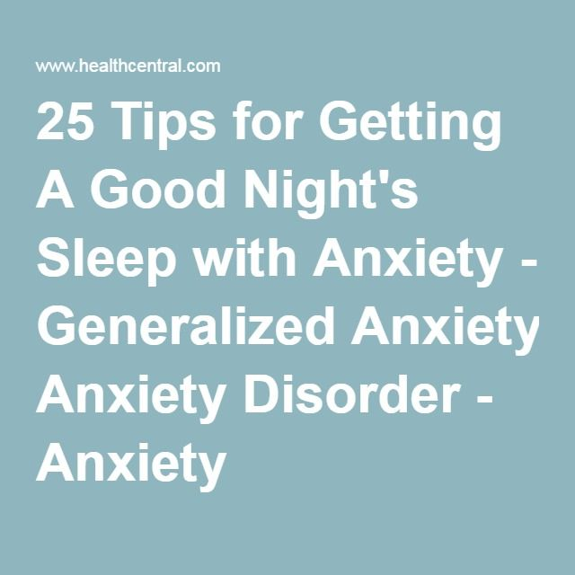 25 Tips for Getting A Good Night's Sleep with Anxiety - Generalized Anxiety Disorder - Anxiety