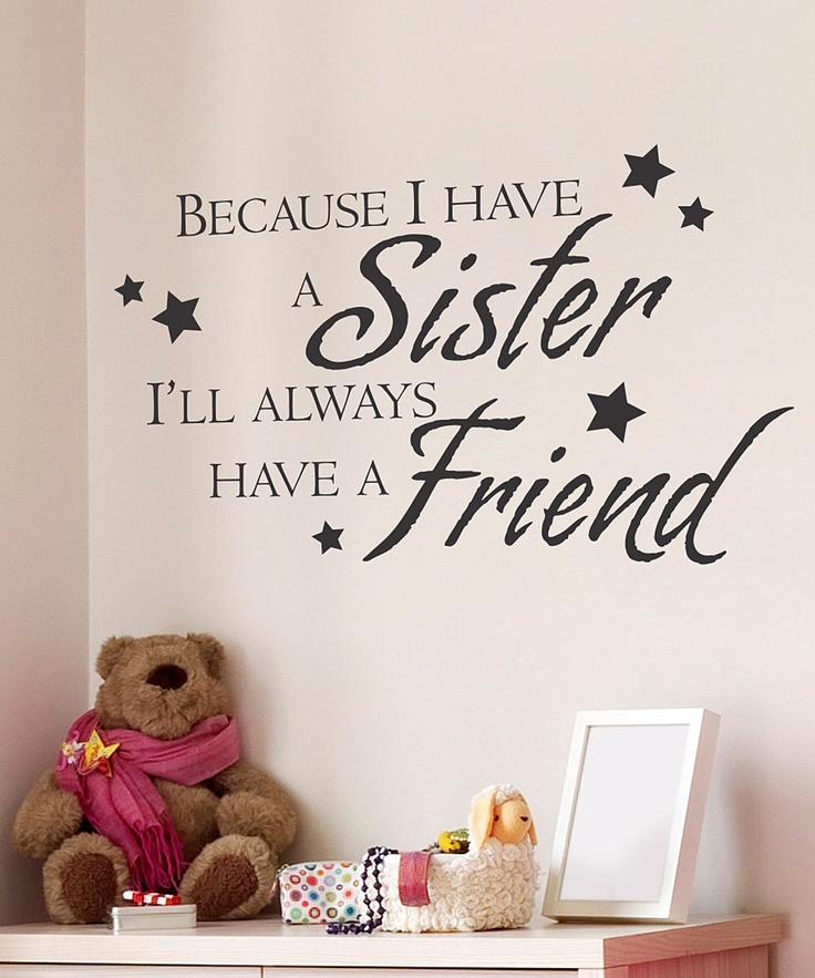 'Sister Friend' Wall Quote... I hope my girls will be friends, not only sisters!