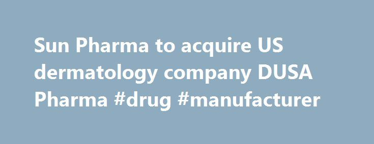 Sun Pharma to acquire US dermatology company DUSA Pharma #drug #manufacturer http://pharma.remmont.com/sun-pharma-to-acquire-us-dermatology-company-dusa-pharma-drug-manufacturer/  #dusa pharma # Sun Pharma to acquire US dermatology company DUSA Pharma (Under the terms of the agreement, ) AHMEDABAD: Mumbai-based Sun Pharmaceutical Industries Ltd is set to acquire US-based DUSA Pharmaceuticals, Inc, a dermatology company focused on developing and marketing its Levulan (aminolevulinic acid HCl)…