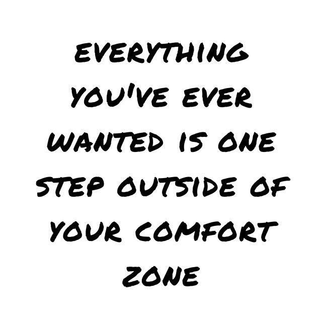 The sooner you step away from your comfort zone, the