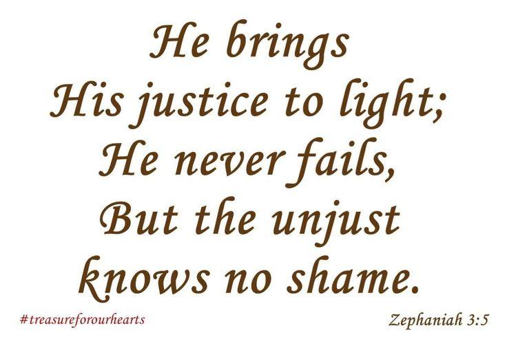 He will never fail me. #treasureforourhearts #zephaniah35 #GodsWord #Godspromises #scripture #bibleverse #dailyverse #bibleverseoftheday #Christian #nkjversion #HebringsHisjusticetolight #Heneverfails #theunjustknownoshame Lin
