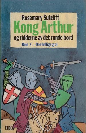 """""""Kong Arthur og ridderne av det runde bord - den hellige gral"""" av Rosemary Sutcliff"""