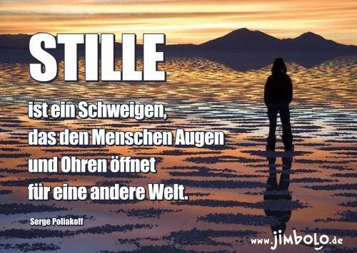 STILLE ist ein Schweigen, das den Menschen Augen und Ohren ...