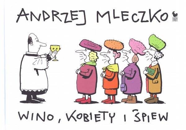 """""""Vino, mujeres y canciones""""  A. Mleczko"""