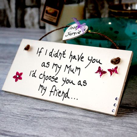 Gifts For Mothers Personalised Mum My Friend Plaque - Mum gifts from the heart. Personalized gifts for your mom, mummy, mommy. Write your own words and create lovely mum gifts ideas birthday and Mother's Day.