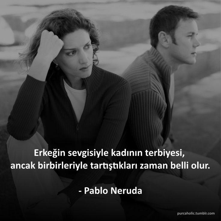 Erkeğin sevgisiyle kadının terbiyesi, ancak birbirleriyle tartıştıkları zaman belli olur. - Pablo Neruda #sözler #anlamlısözler #güzelsözler #özlüsözler #alıntı #alıntılar #alıntıdır #alıntısözler #pabloneruda #neruda #kitap #edebiyat #yazar #şair