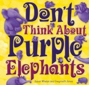 Don't Think About Purple Elephants by Susan Whelan and Gwynneth Jones