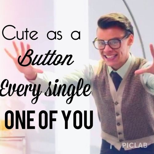 """""""Cute as a button, every single one of you"""" - Harry Styles"""