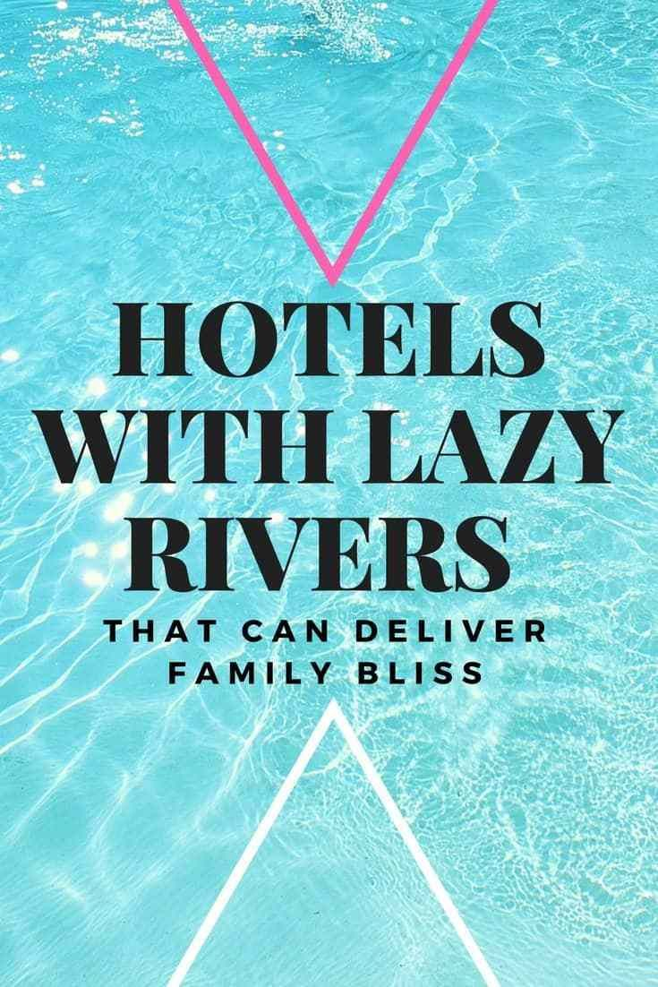 Some of our Favorite Hotels With Lazy Rivers that take away the stress of family travel.