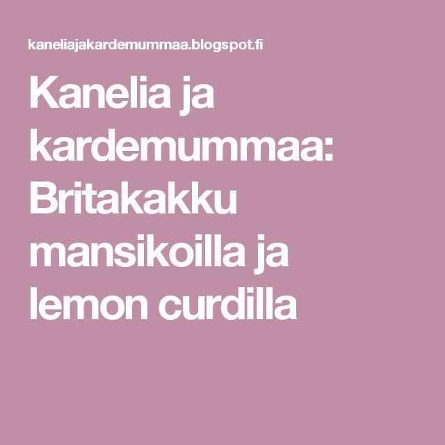 Kanelia ja kardemummaa: Britakakku mansikoilla ja lemon curdilla