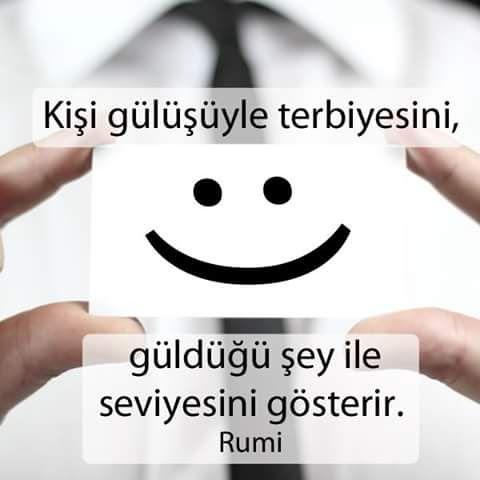 Kişi gülüşüyle terbiyesini, güldüğü şey ile seviyesini gösterir. - Hz.Mevlana